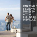 Can Window Film Save Money on Actual Energy Bills in Dallas_ (1)
