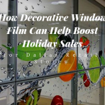 How Decorative Window Film Can Help Boost Holiday Sales for Dallas Retail Stores