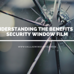 benefits security window film dallas